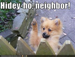 Hidey-ho, neighbor!