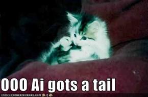 OOO Ai gots a tail