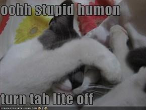 oohh stupid humon   turn tah lite off