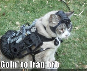Goin' to Iraq brb