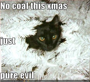 No coal this xmas just pure evil