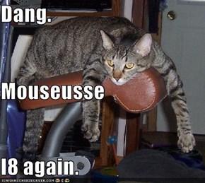 Dang. Mouseusse l8 again.