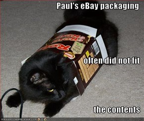 Paul's eBay packaging often did not fit the contents
