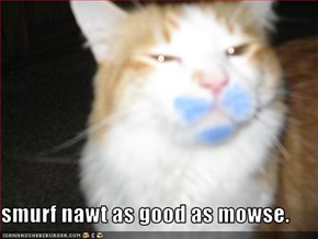 smurf nawt as good as mowse.