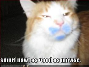 smurf nawt as good as mowse.