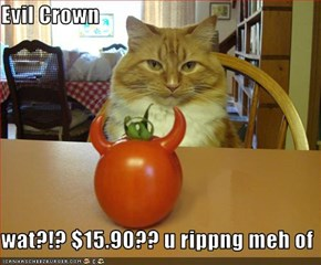 Evil Crown  wat?!? $15.90?? u rippng meh of