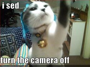 i sed   turn the camera off
