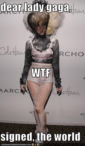 dear lady gaga, WTF signed, the world