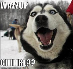 WAZZUP  GIIIIIRL??