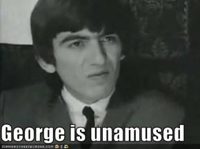 George is unamused