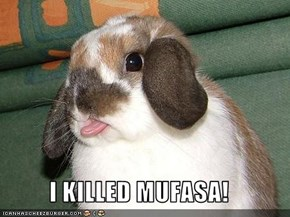 I KILLED MUFASA!