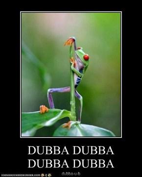 DUBBA DUBBA  DUBBA DUBBA