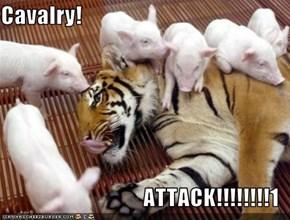 Cavalry!  ATTACK!!!!!!!!1
