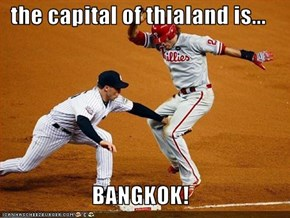 the capital of thialand is...  BANGKOK!