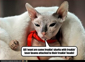 All I want are some freakin' sharks with freakin' laser beams attached to their freakin' heads!