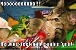 Nooooooooooo!!!  He wun steel mah candee 'gen!