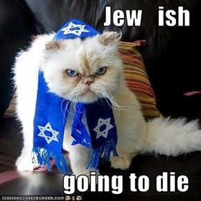 Jew   ish  going to die