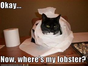 Okay...    Now, where's my lobster?