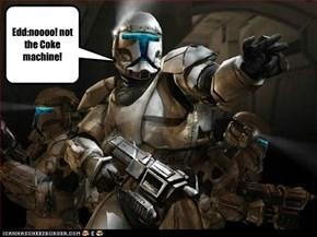 Edd:noooo! not the Coke machine!