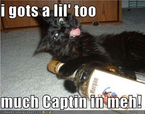 i gots a lil' too  much Captin in meh!