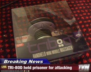 Breaking News - TRI-BOD held prisoner for attacking