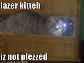 lazer kitteh  iz not plezzed