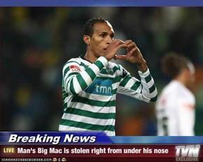 Breaking News - Man's Big Mac is stolen right from under his nose
