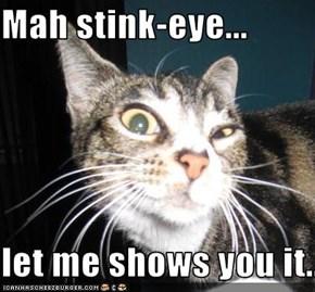 Mah stink-eye...  let me shows you it...