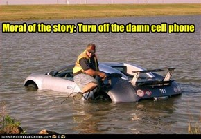 Moral of the story: Turn off the damn cell phone
