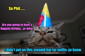 It's Phil's BIRFDAI!!!  Floofee tail time!!!