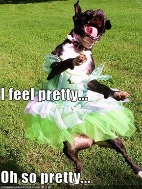 I feel pretty... Oh so pretty...