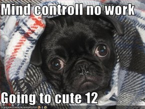 Mind controll no work  Going to cute 12