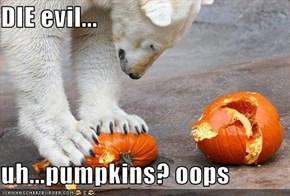 DIE evil...  uh...pumpkins? oops