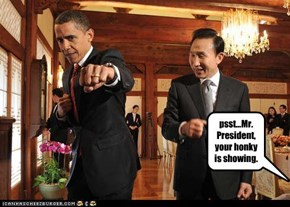 psst...Mr. President, your honky is showing.