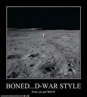 BONED...D-WAR STYLE