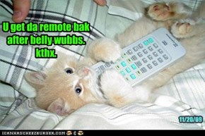 U get da remote bak after belly wubbs.   kthx.