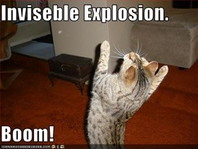 Inviseble Explosion.  Boom!