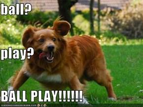 ball? play? BALL PLAY!!!!!!