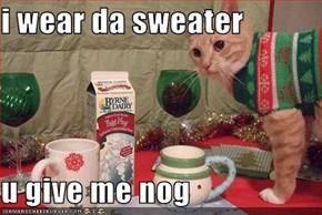 i wear da sweater  u give me nog