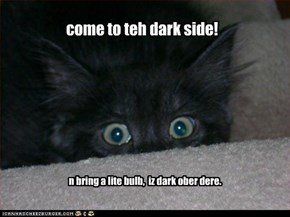 come to teh dark side!
