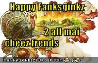 Happy Fanksginkz                2 all mai   cheez frends