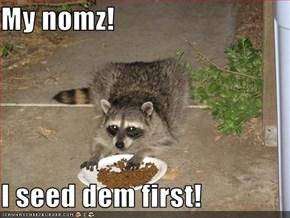 My nomz!  I seed dem first!