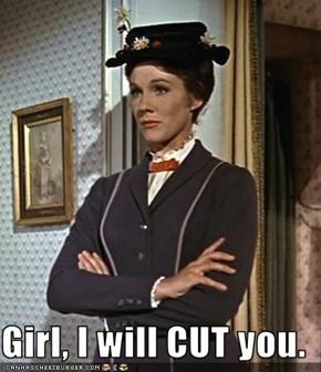 Girl, I will CUT you.