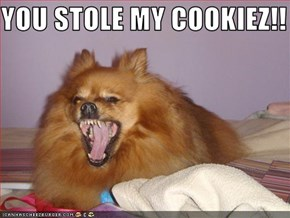 YOU STOLE MY COOKIEZ!!