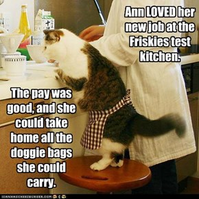 Ann LOVED her new job at the Friskies test kitchen.