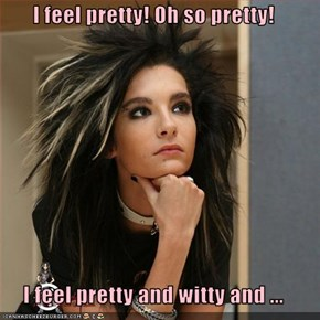 I feel pretty! Oh so pretty!  I feel pretty and witty and ...