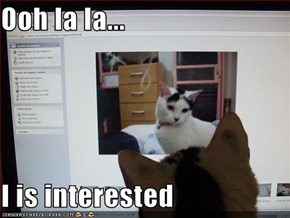Ooh la la...  I is interested
