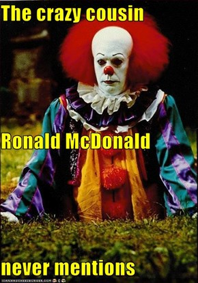 The crazy cousin Ronald McDonald never mentions