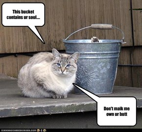 This bucket contains ur soul....