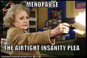 MENOPAUSE  THE AIRTIGHT INSANITY PLEA